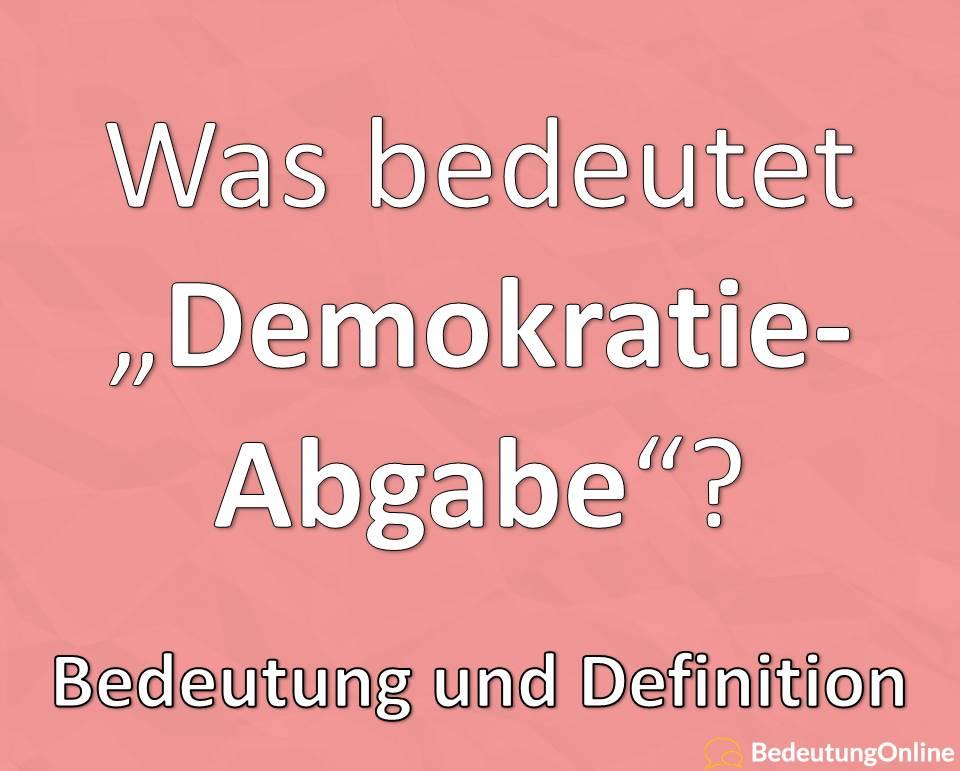 """Was bedeutet """"Demokratieabgabe"""" (Rundfunkbeitrag, GEZ)? Bedeutung, Definition"""