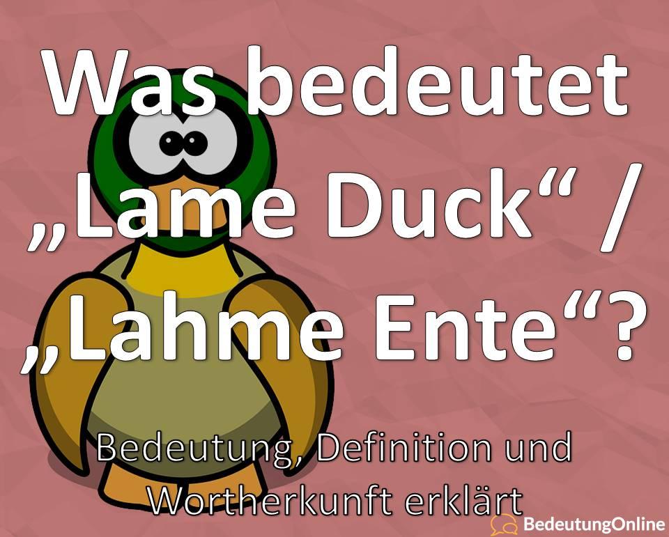 Lame Duck, lahme Ente, Bedeutung auf deutsch, Herkunft, Übersetzung