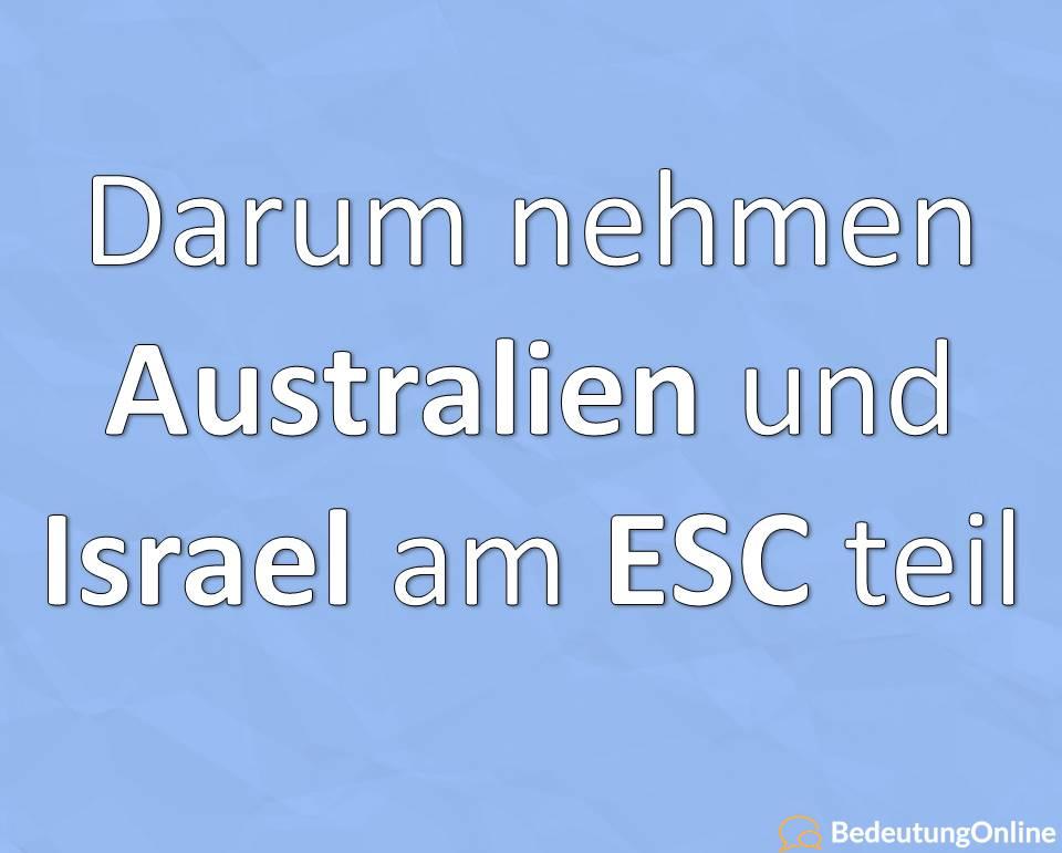 Warum nimmt Australien / Israel am ESC teil? Eurovision Song Contest