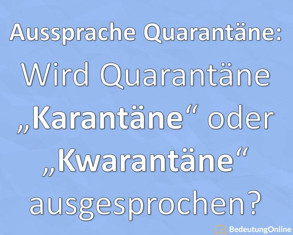 Aussprache, Wortherkunft Quarantäne: Karantäne oder Kwarantäne? Wie wird das Wort richtig ausgesprochen?