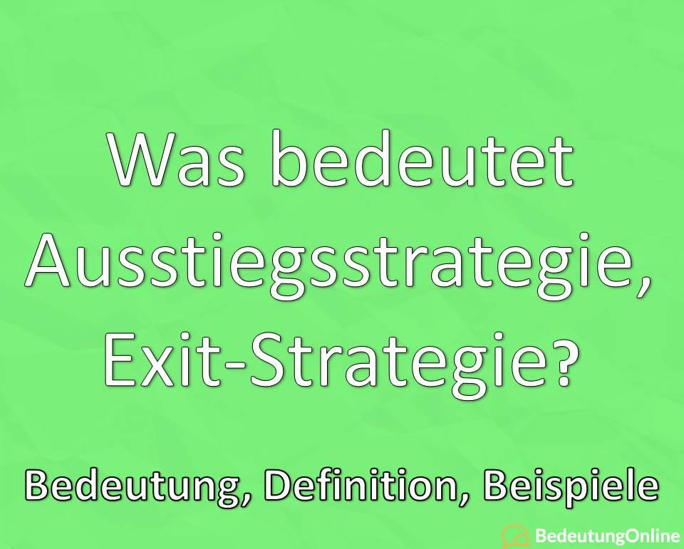 Ausstiegsstrategie, Exit-Strategie: Bedeutung, Definition, Beispiele