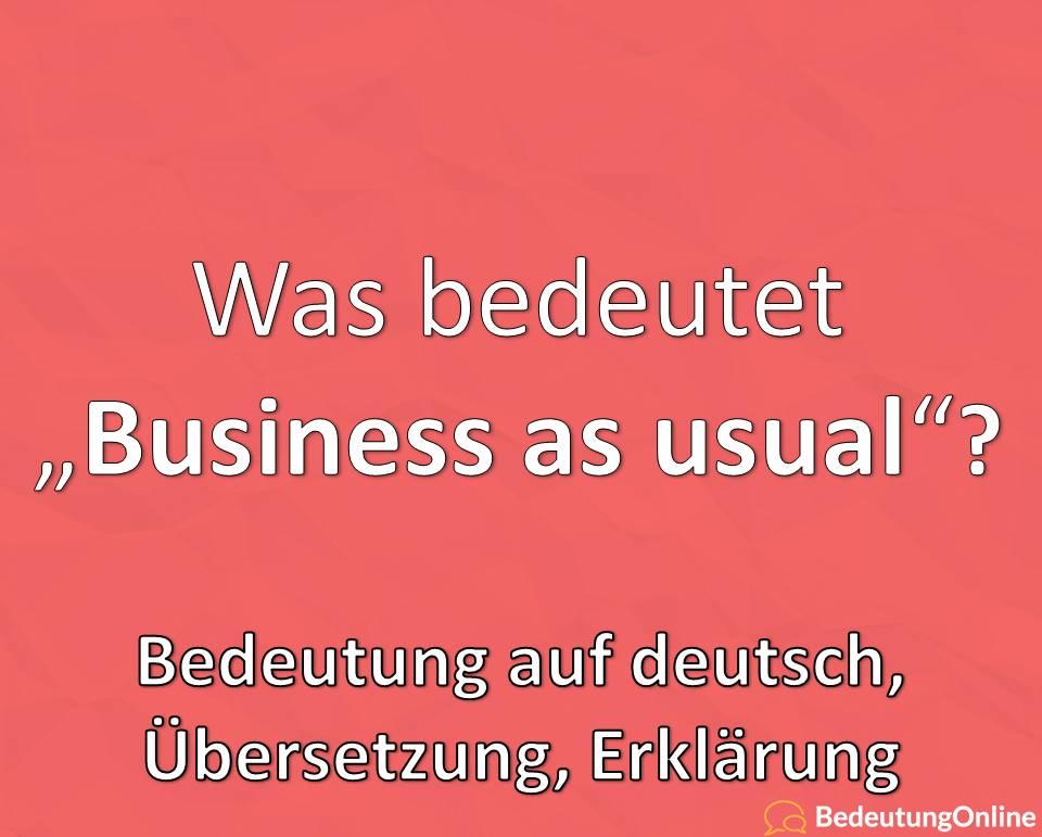 Business as usual, Bedeutung auf deutsch, Übersetzung, Erklärung, Definition