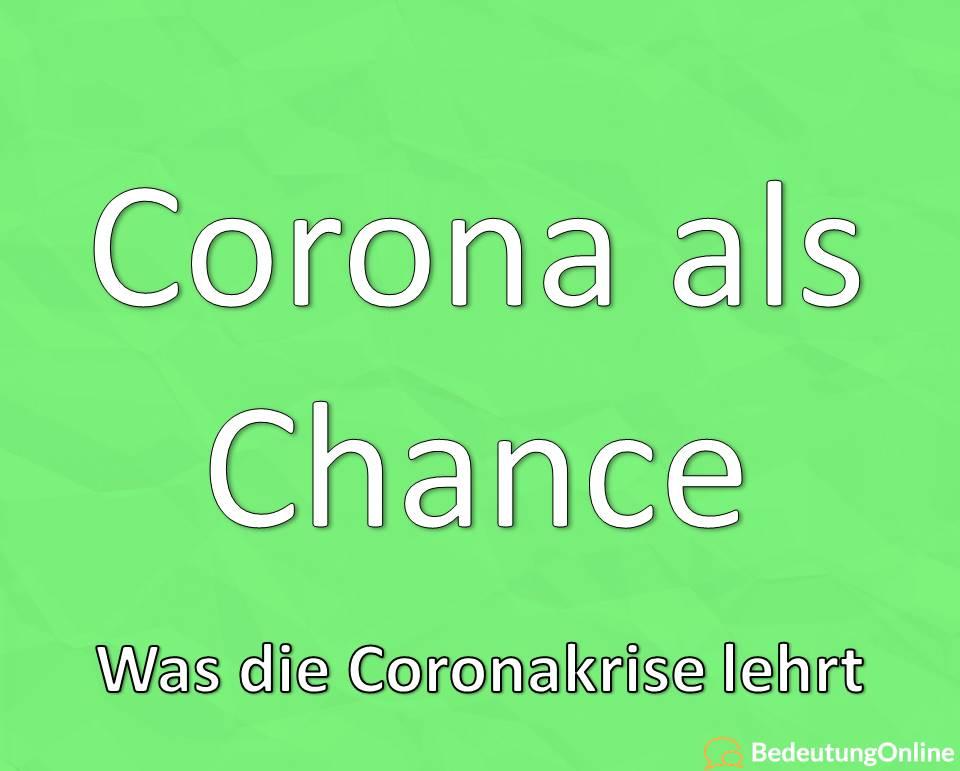 Corona, Coronavirus als Chance, was die Coronakrise lehrt und zeigt