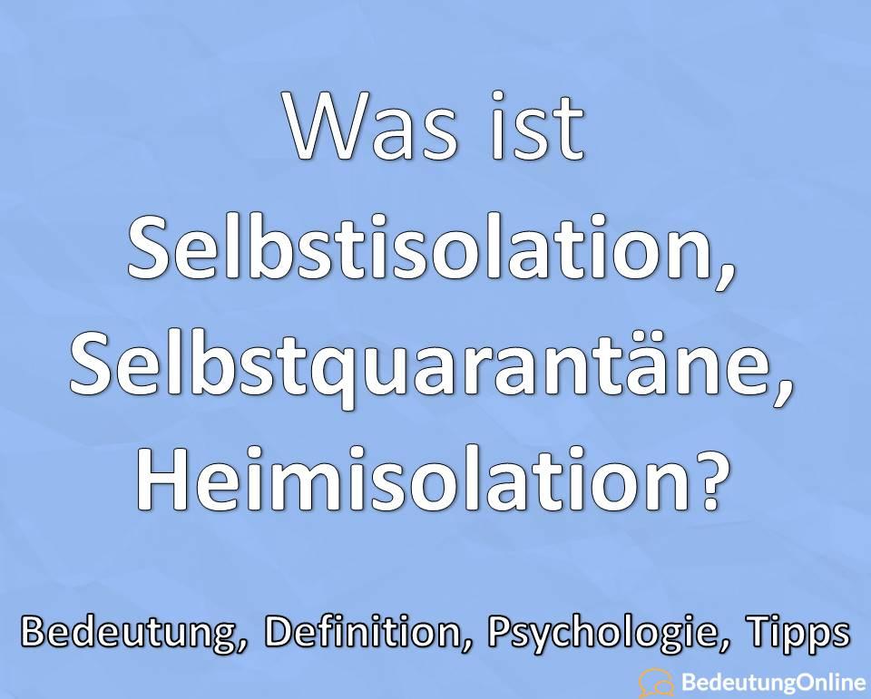 Selbstisolation, Selbstquarantäne und Heimisolation: Bedeutung, Definition, Psychologie, Tipps