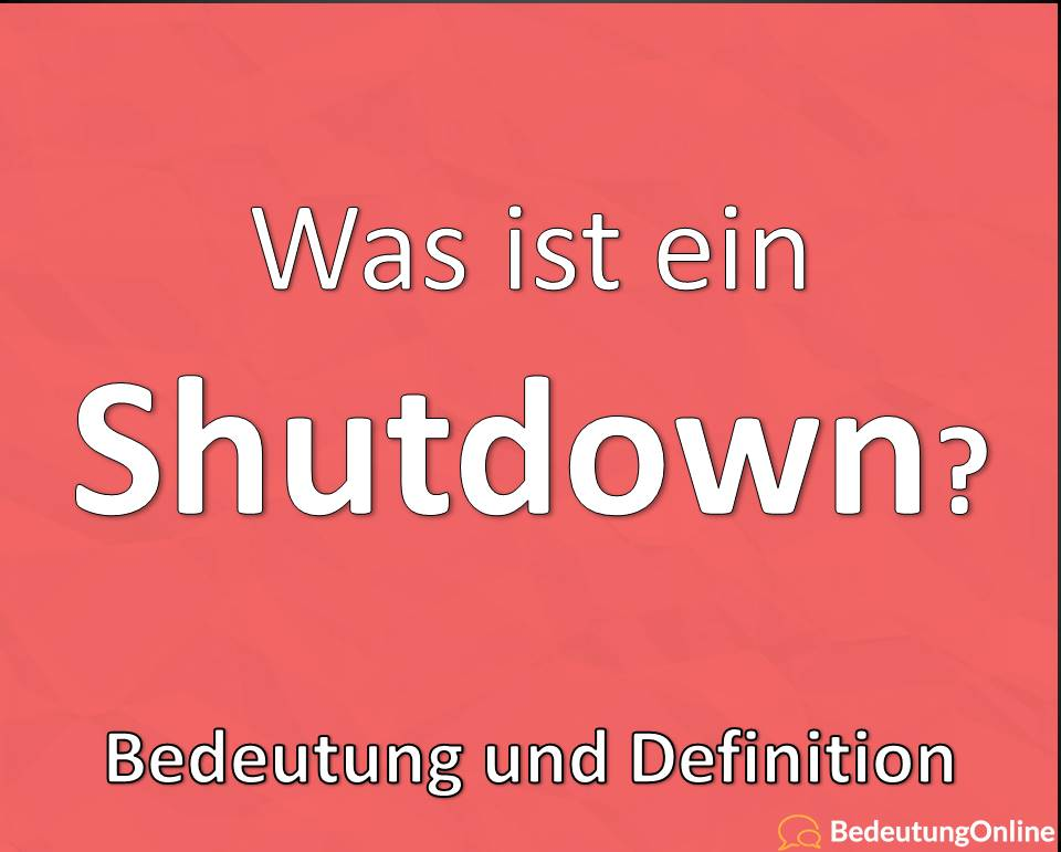 Shutdown, Bedeutung, Definition