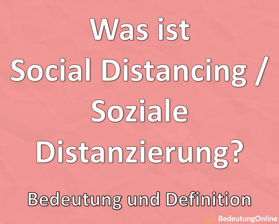 Was ist Social Distancing / Soziale Distanzierung? Bedeutung, Definition