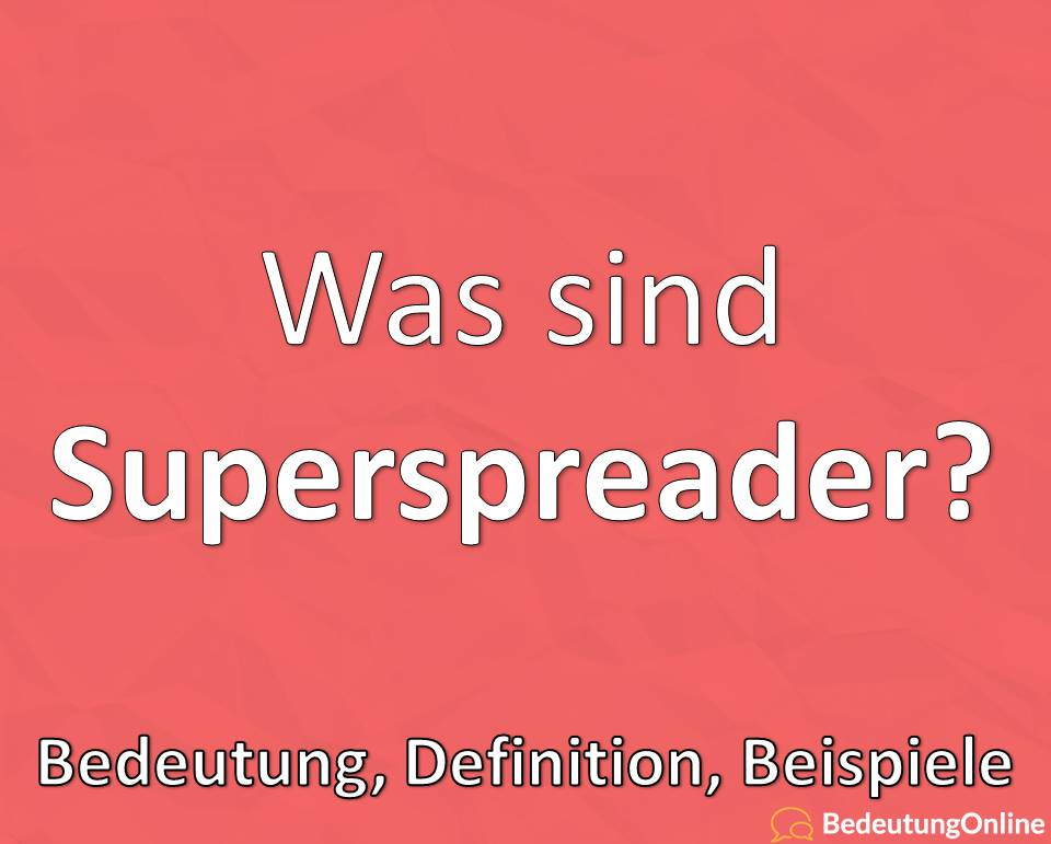 Superspreader, Super spreader, Superverbreiter, Bedeutung, Definition, Merkmale