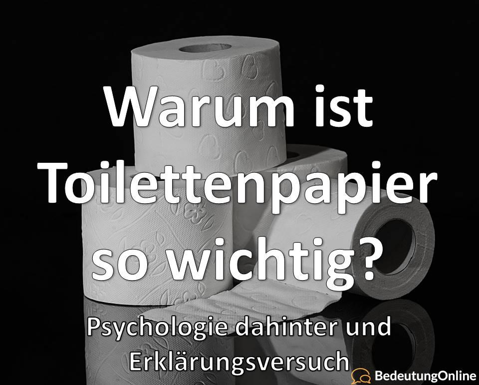 Warum ist Toilettenpapier so wichtig? Warum kaufen / hamstern alle Klopapier? Psychologie, Erklärungsversuch