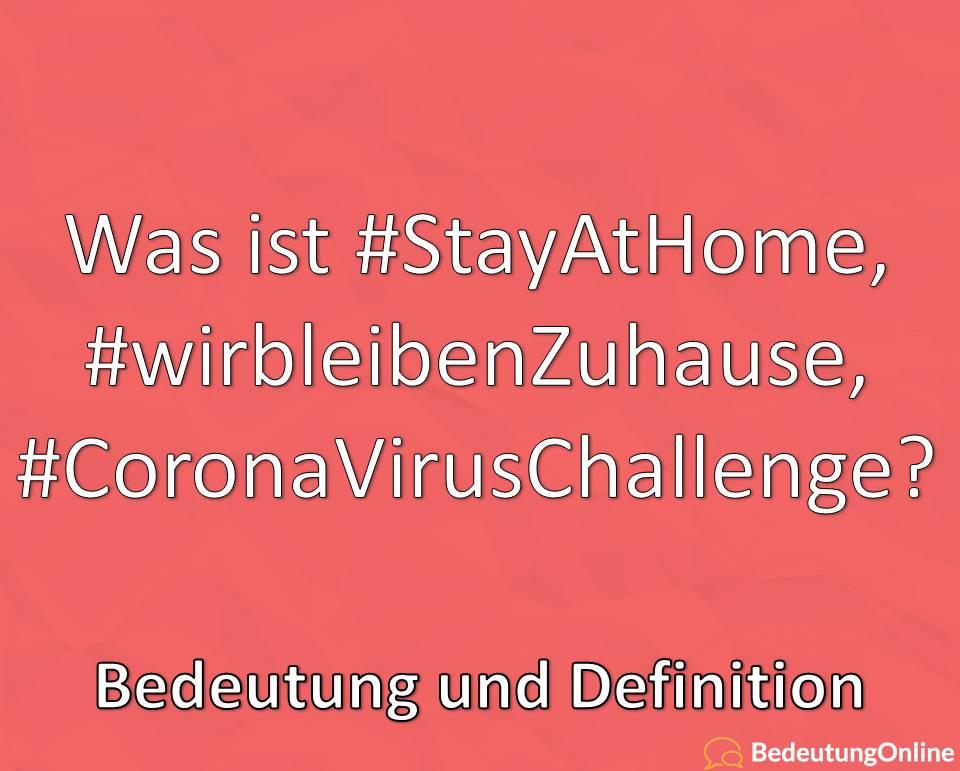 Was ist #StayAtHome, #wirbleibenZuhause, #Coronaviruschallenge? Bedeutung der Hashtags