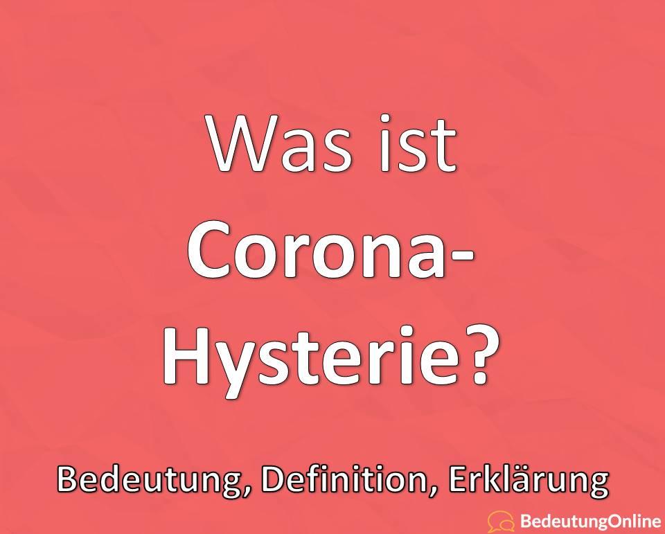 Was bedeutet Corona-Hysterie? Bedeutung, Definition