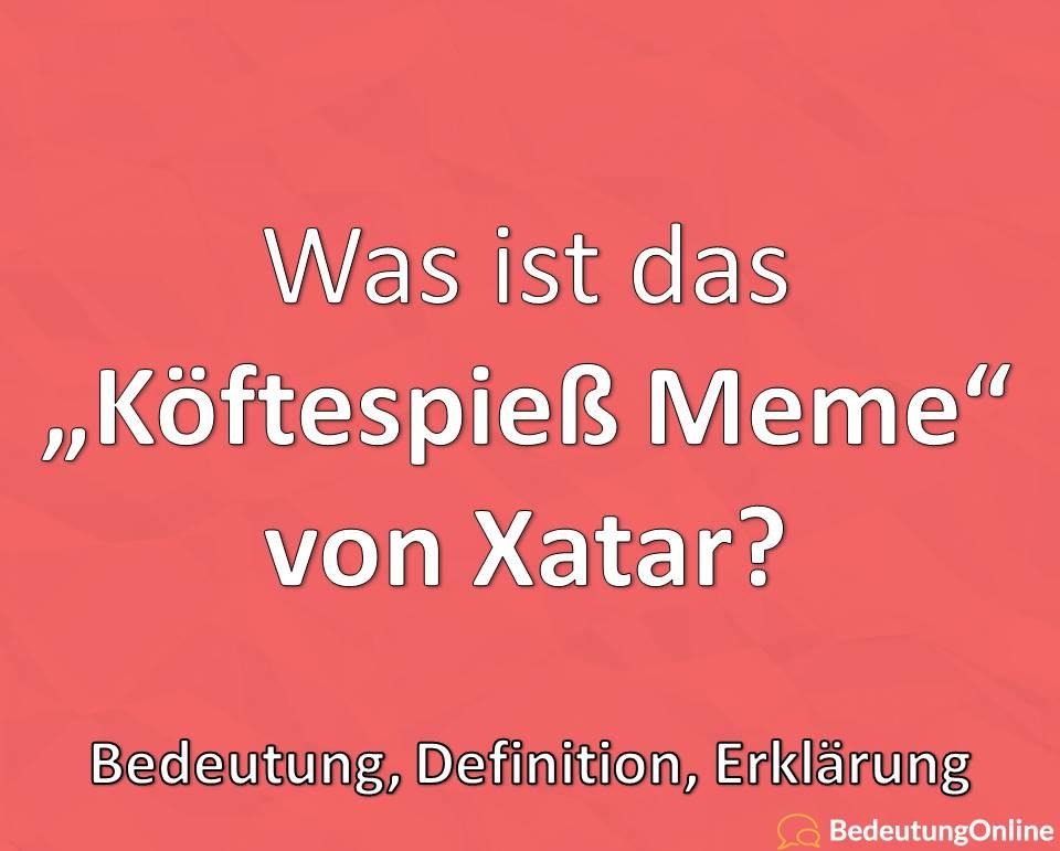 Was ist das Köftespieß Meme? Xatar, Bedeutung, Erklärung, Definition, Jugendwort