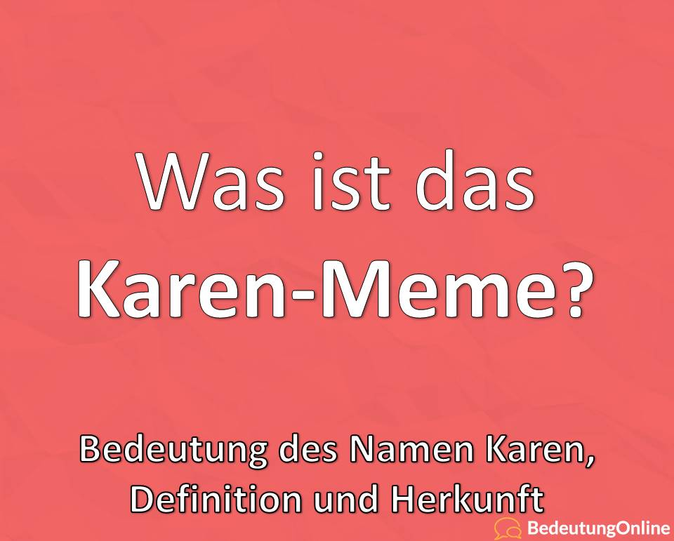 Was ist das Karen-Meme? Bedeutung des Namen Karen, Definition, Herkunft
