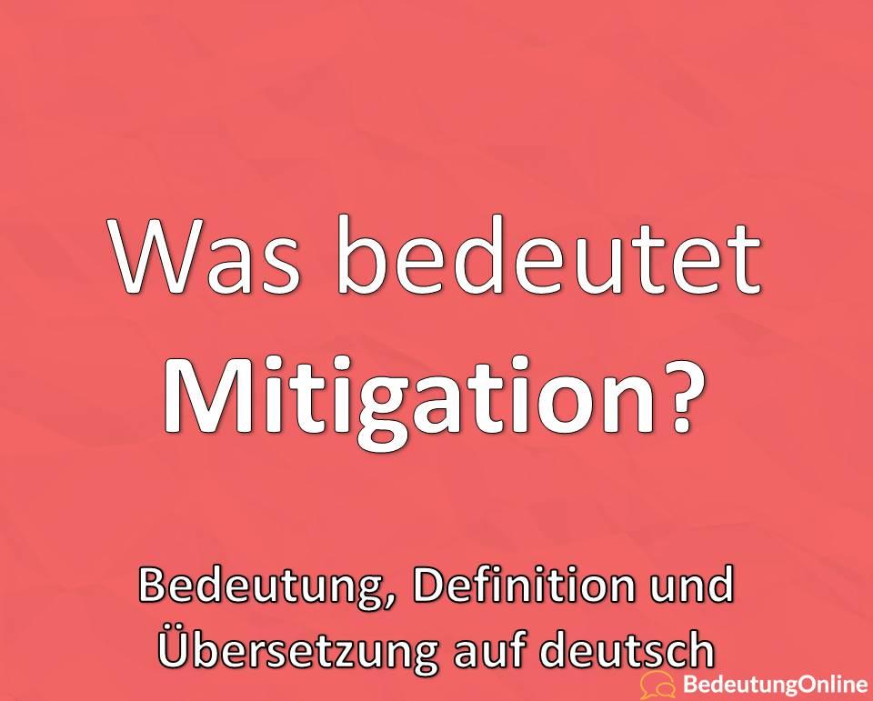 Was bedeutet Mitigation auf deutsch? Bedeutung, Übersetzung, Definition