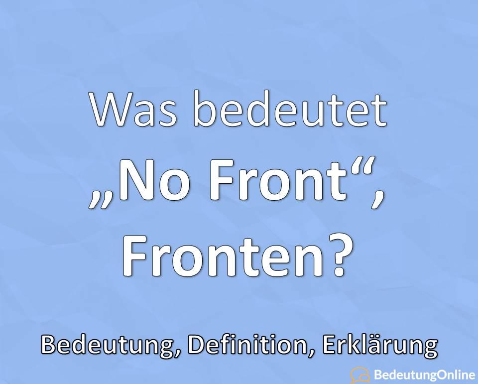 "Was bedeutet ""No Front"" / Fronten? Bedeutung, Definition, Erklärung"