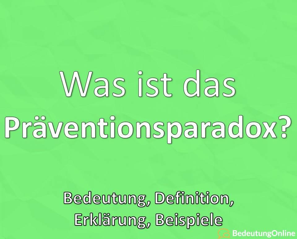 Präventionsparadox, was ist das Präventions-Paradox, Bedeutung, Definition, Erklärung, Beispiele