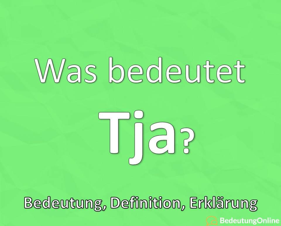 Was bedeutet Tja? Bedeutung, Definition, Erklärung