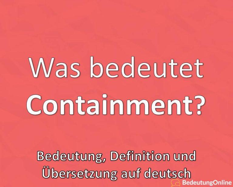 Was bedeutet Containment auf deutsch? Bedeutung