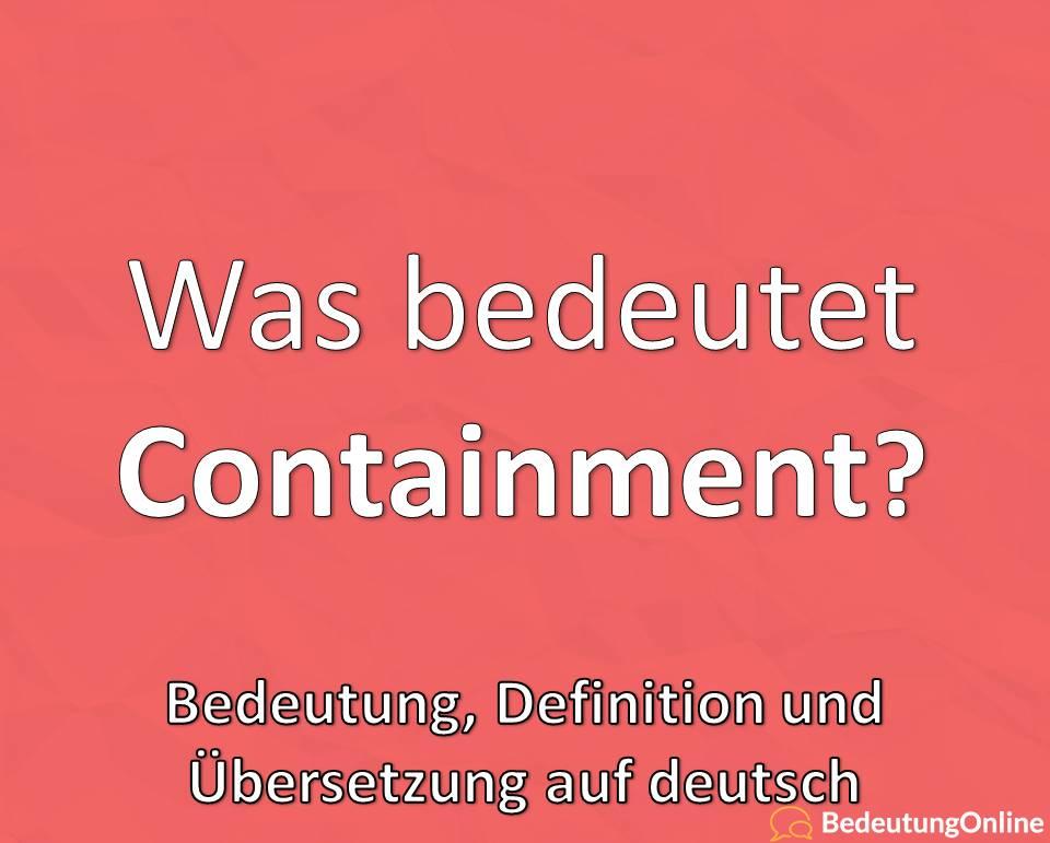 """Was bedeutet """"Containment"""" auf deutsch? Bedeutung, Übersetzung, Definition"""