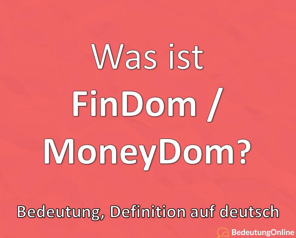 Was ist Findom / Moneydom? Bedeutung, Definition