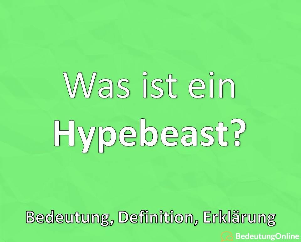 Was ist ein Hypebeast? Bedeutung, Definition, Erklärung