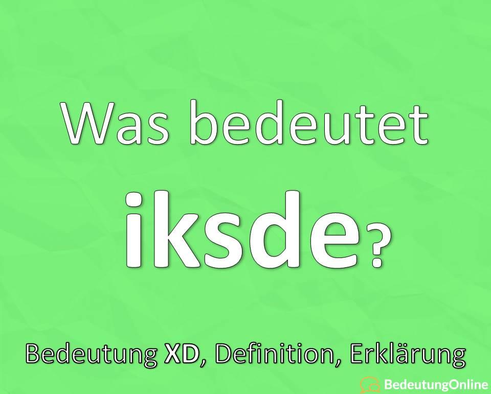 Was bedeutet iksde / iksdeh / XD? Bedeutung, Definition, Erklärung