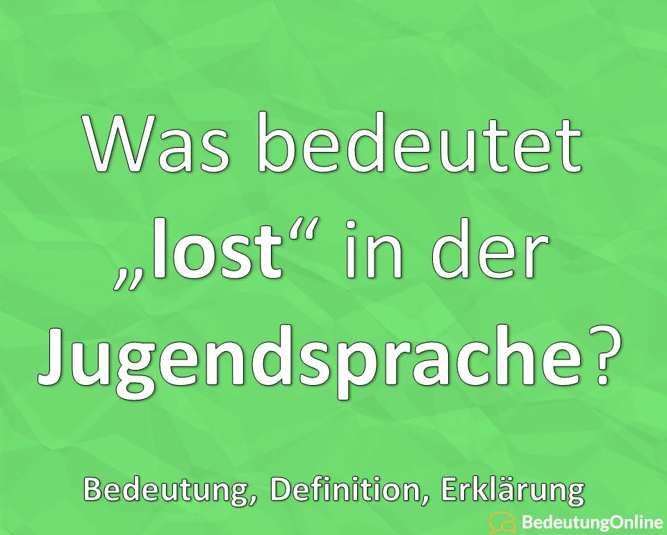 "Was bedeutet ""lost""? Jugendsprache, Jugendwort, Bedeutung, Erklärung, Definition"