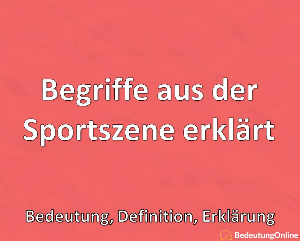 Begriffe aus der Sportszene - Bedeutung, Definition, Erklärung