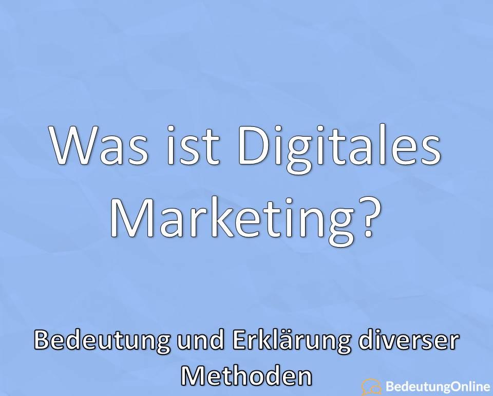 Was ist Digitales Marketing – Bedeutung und Erklärung diverser Methoden