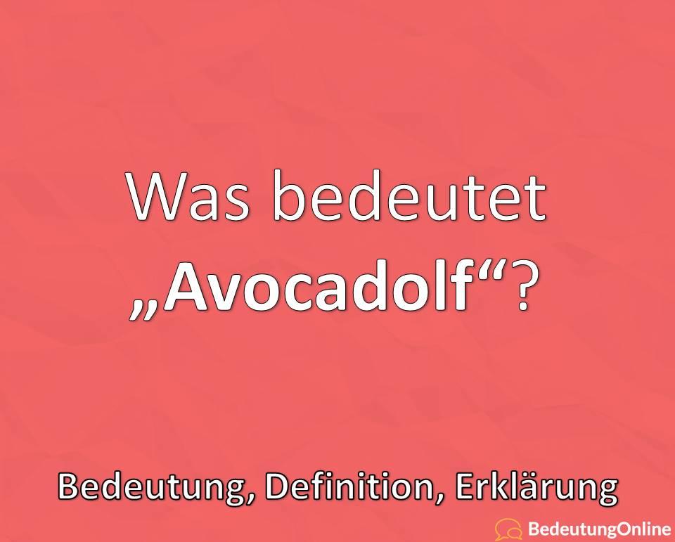 """Was bedeutet """"Avocadolf""""? Bedeutung, Definition"""