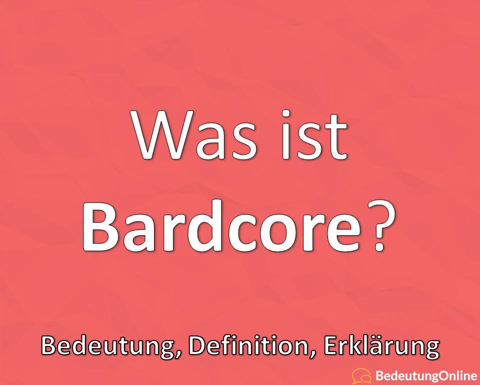 Was ist Bardcore? Bedeutung, Definition, Erklärung