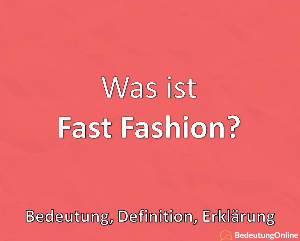 Was ist Fast Fashion? Bedeutung, Definition, Erklärung, Kritik
