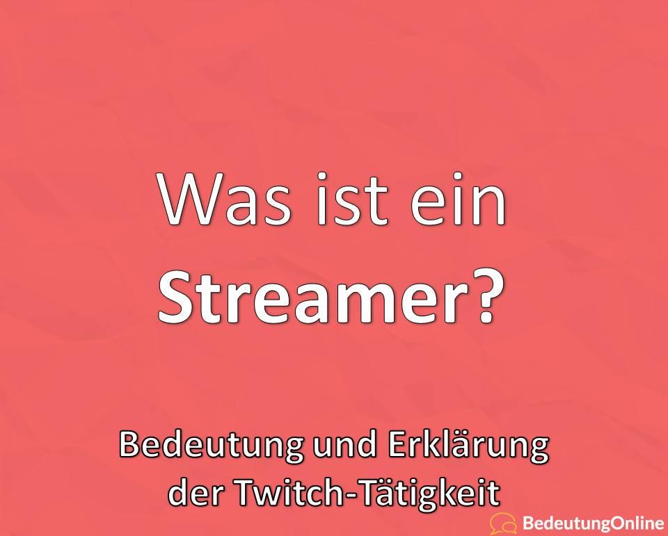 Streamer, Was ist ein Streamer, Bedeutung und Erklärung der Twitch-Tätigkeit