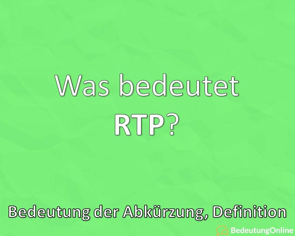 Was bedeutet RTP? Bedeutung der Abkürzung, Definition, ausgeschrieben