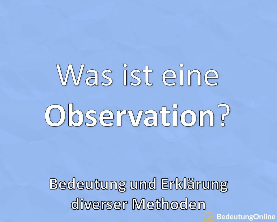 Was ist eine Observation, Bedeutung und Erklärung diverser Methoden