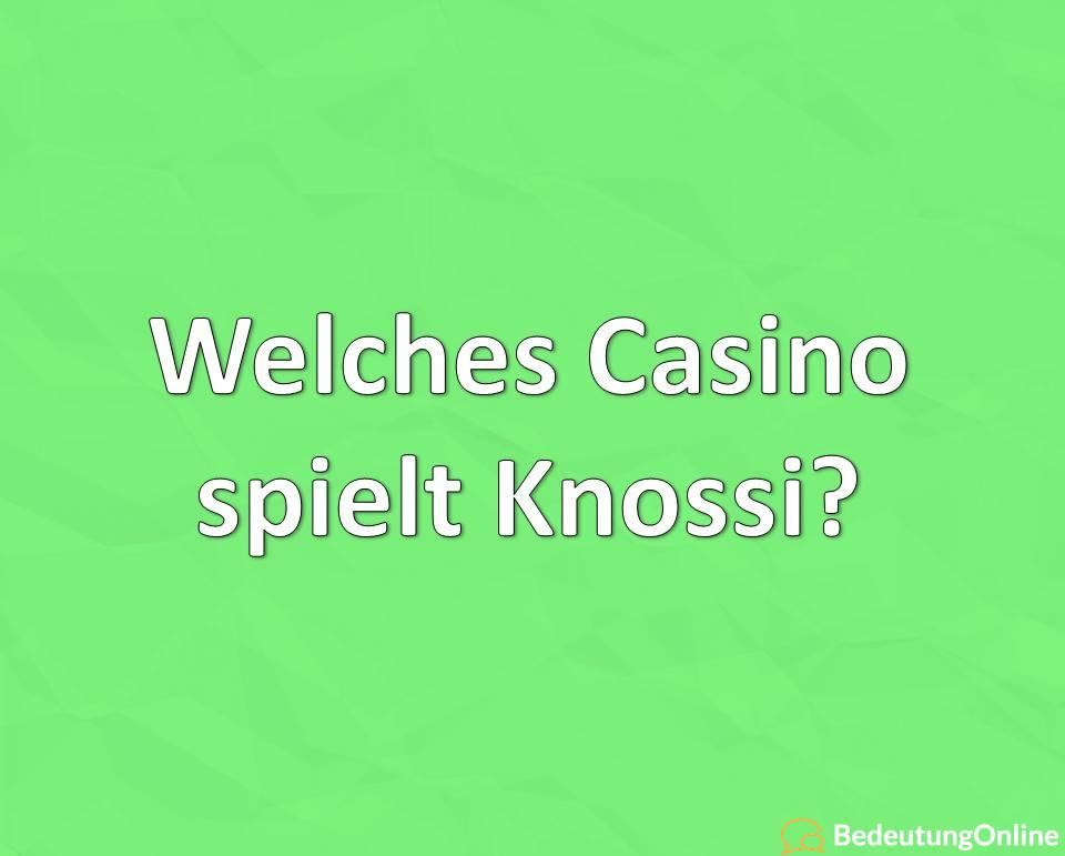 Welches Casino spielt Knossi?