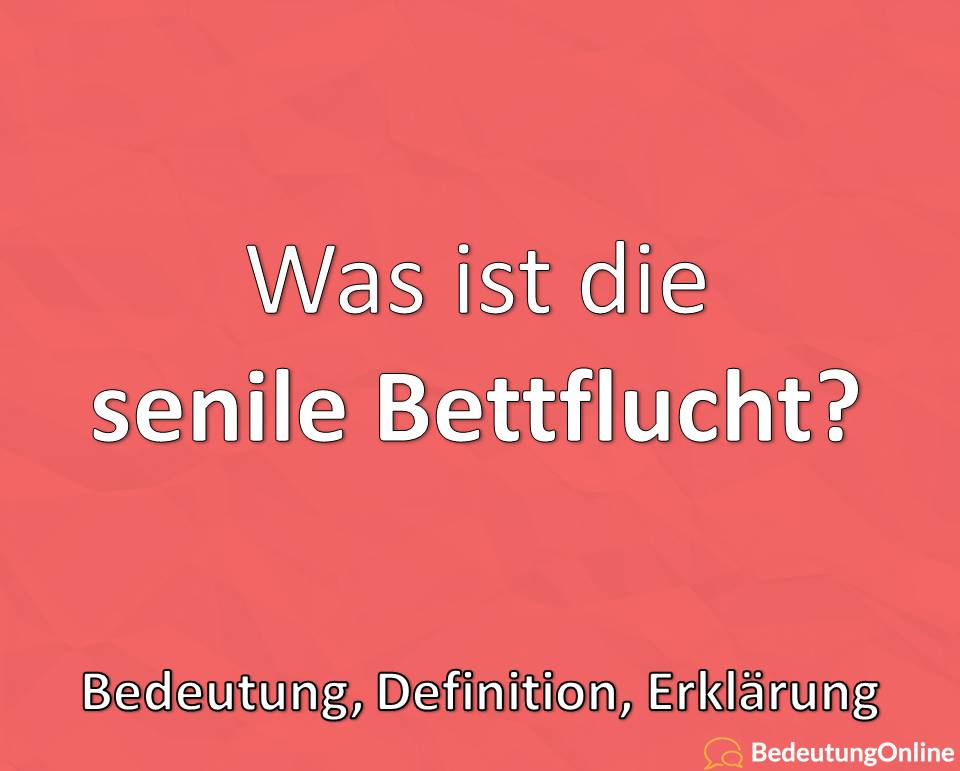 "Was ist ""senile Bettflucht""? Bedeutung, Definition, Erklärung"