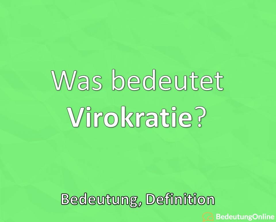 Was bedeutet Virokratie / Virokraten? bedeutung, Definition