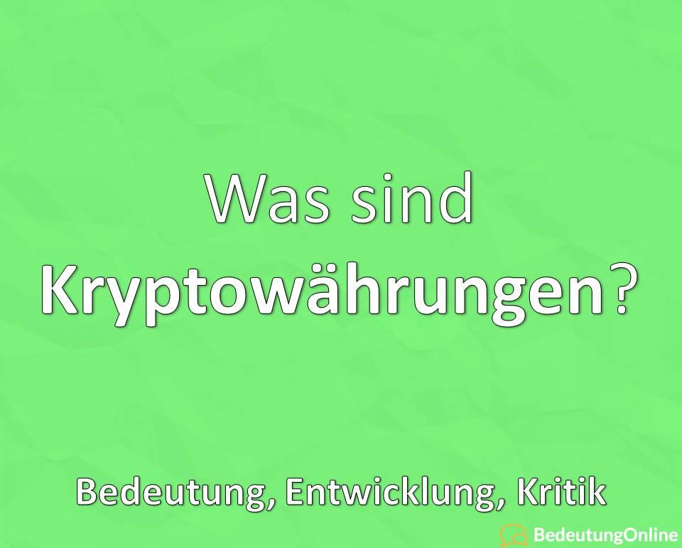 Was sind Kryptowährungen, Bedeutung, Entwicklung, Kritik