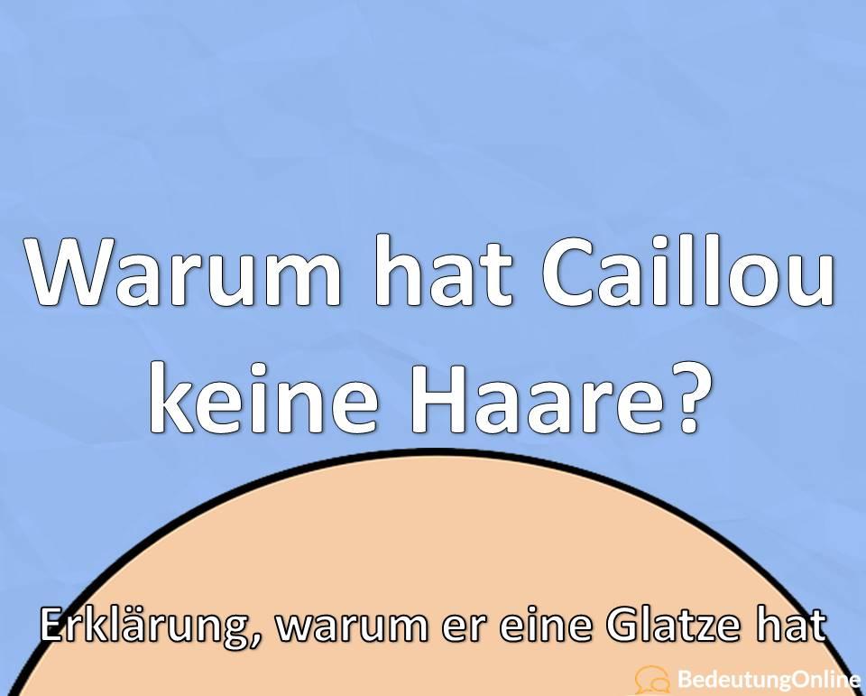 Warum hat Caillou keine Haare / eine Glatze? Erklärung