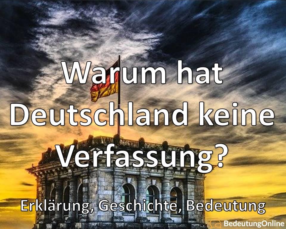 Warum hat Deutschland keine Verfassung, Erklärung, Geschichte, Bedeutung