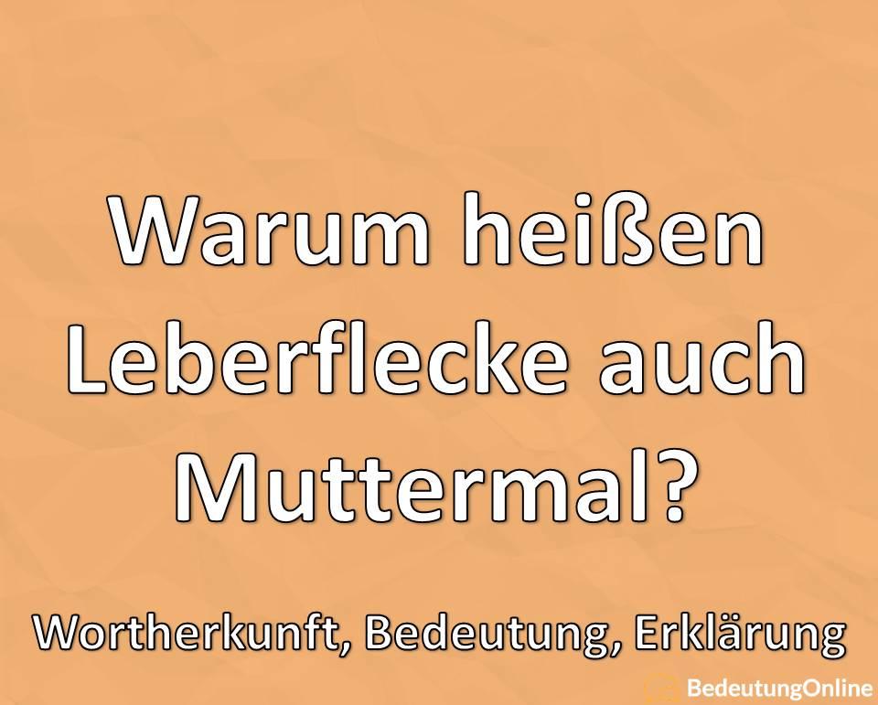"""Warum heißen Leberflecke auch Muttermal? Woher kommt der Ausdruck """"Muttermal""""? Erklärung, Bedeutung"""
