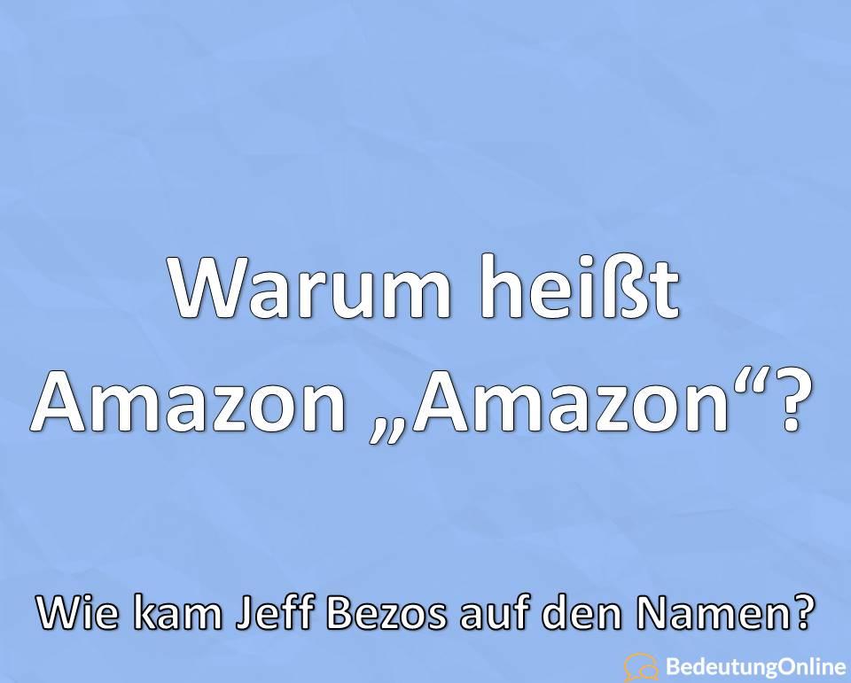 """Warum heißt Amazon """"Amazon""""? Wie kam Jeff Bezos auf den Namen? Namensherkunft"""
