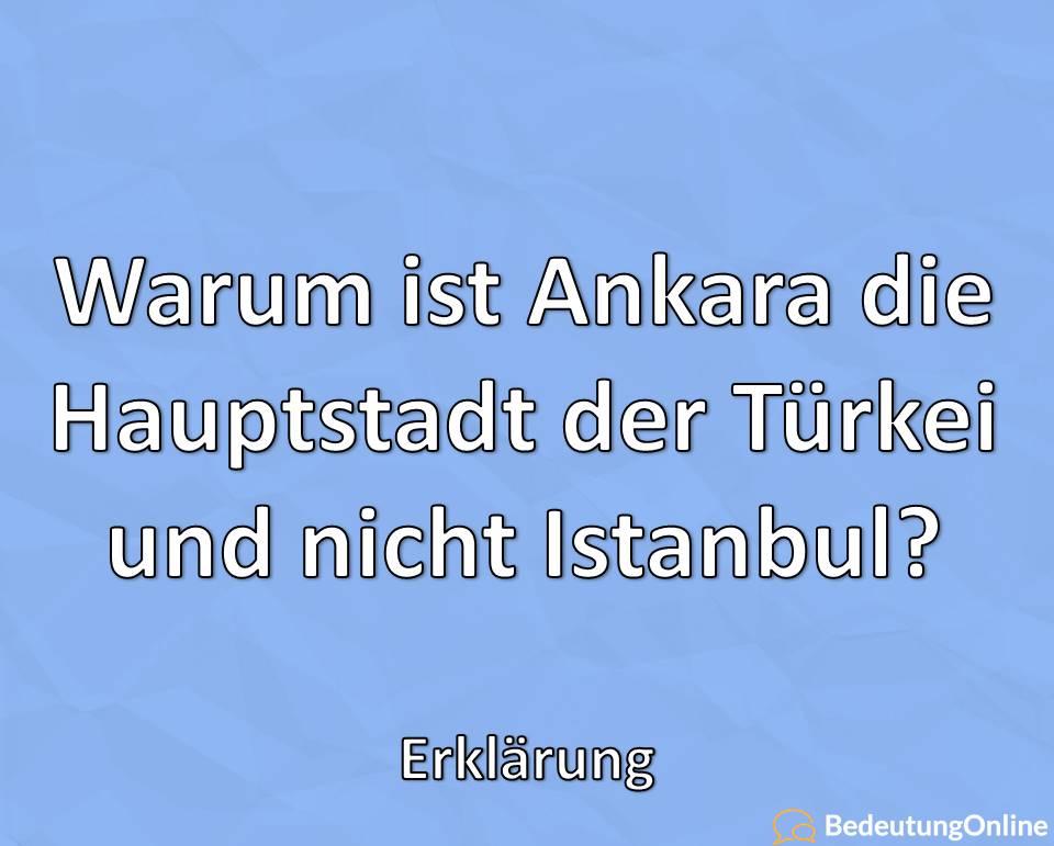 Warum ist Ankara die Hauptstadt der Türkei und nicht Istanbul? Erklärung