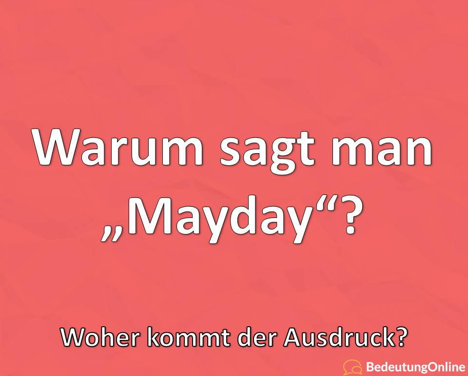 """Warum sagt man """"Mayday""""? Woher kommt der Ausdruck? Bedeutung, Wortherkunft, Definition"""