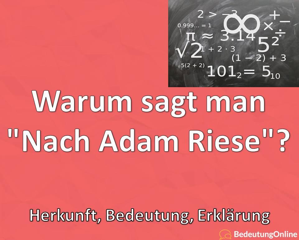 Warum sagt man Nach Adam Riese, Woher kommt die Redewendung, Herkunft, Bedeutung, Erklärung