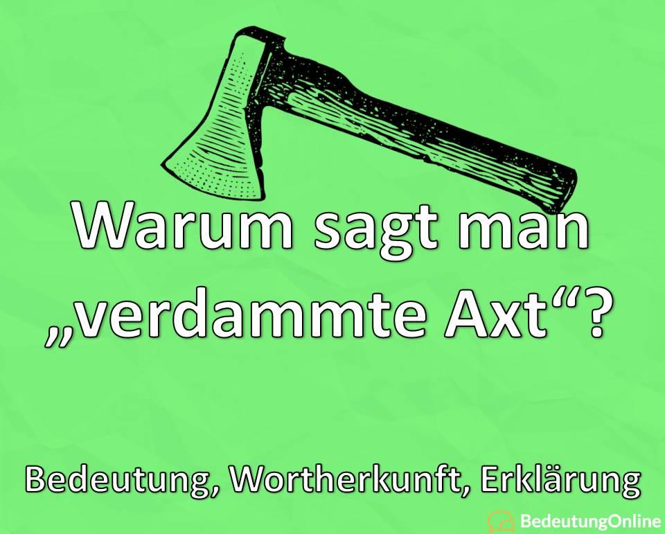 """Warum sagt man """"Verdammte Axt""""? Woher kommt der Ausdruck? Bedeutung, Wortherkunft, Erklärung"""