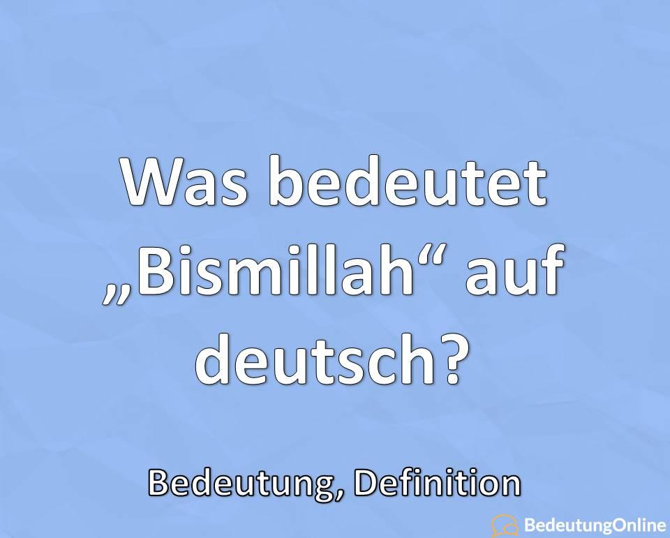 """Was bedeutet """"Bismillah"""" auf deutsch? Wann wird es gesagt? Bedeutung, Erklärung"""