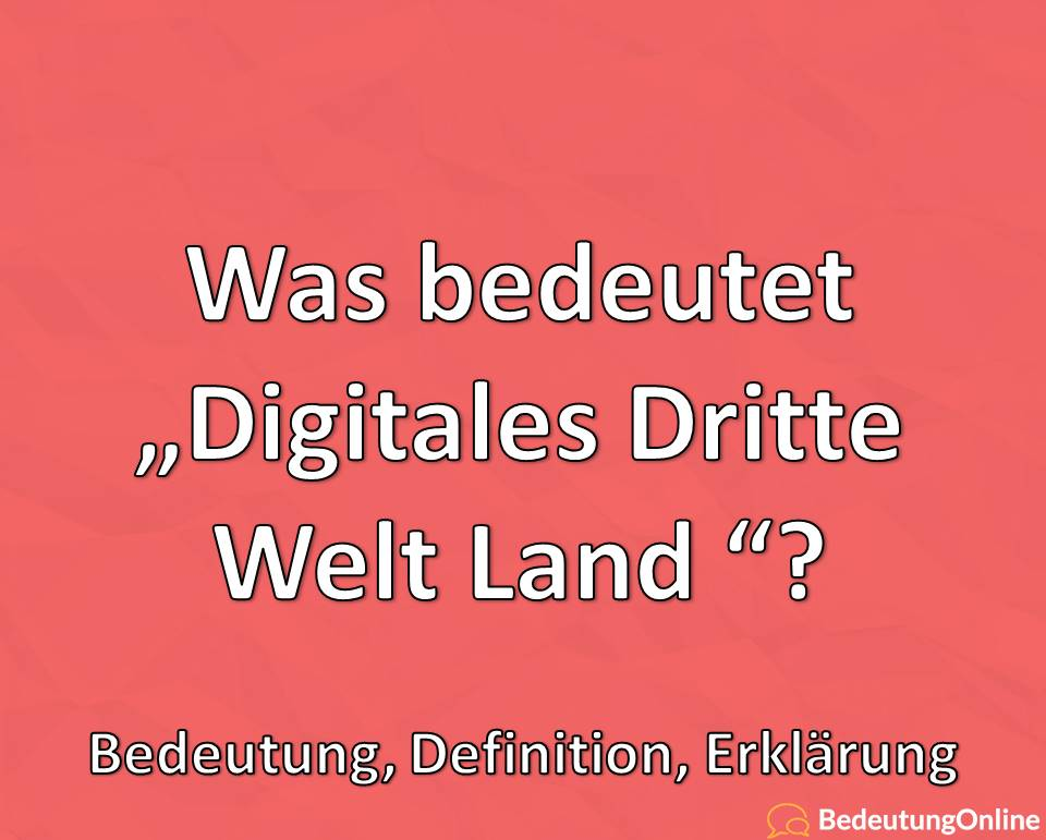 Was bedeutet Digitales Dritte Weltland, Bedeutung, Definition, Erklärung