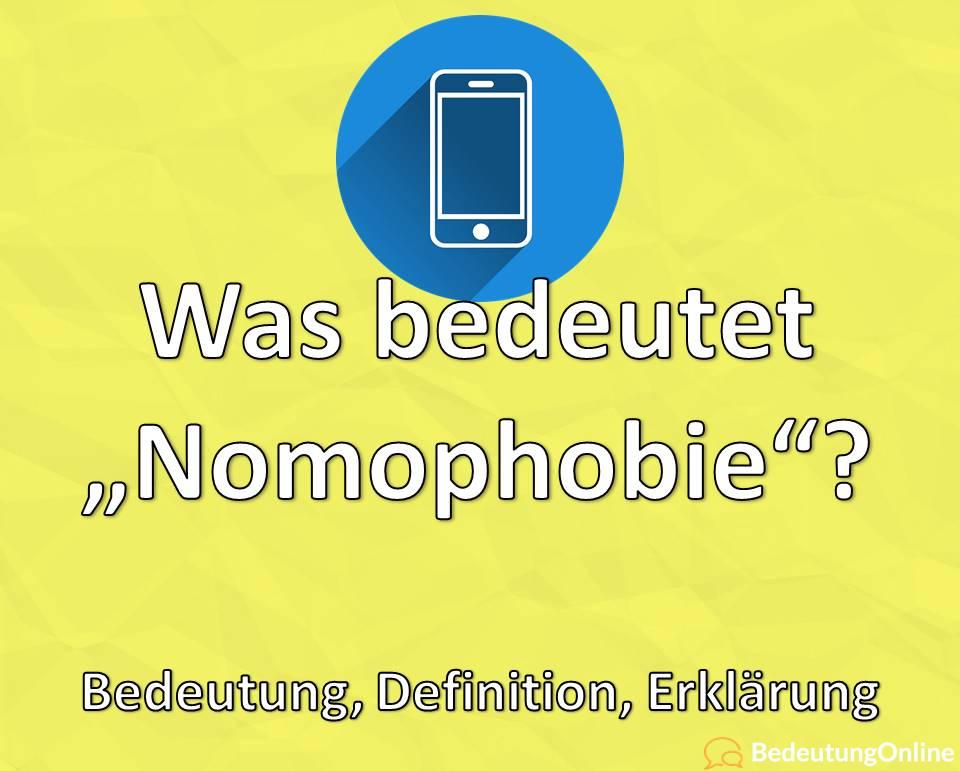 Was bedeutet Nomophobie, Bedeutung, Definition, Erklärung