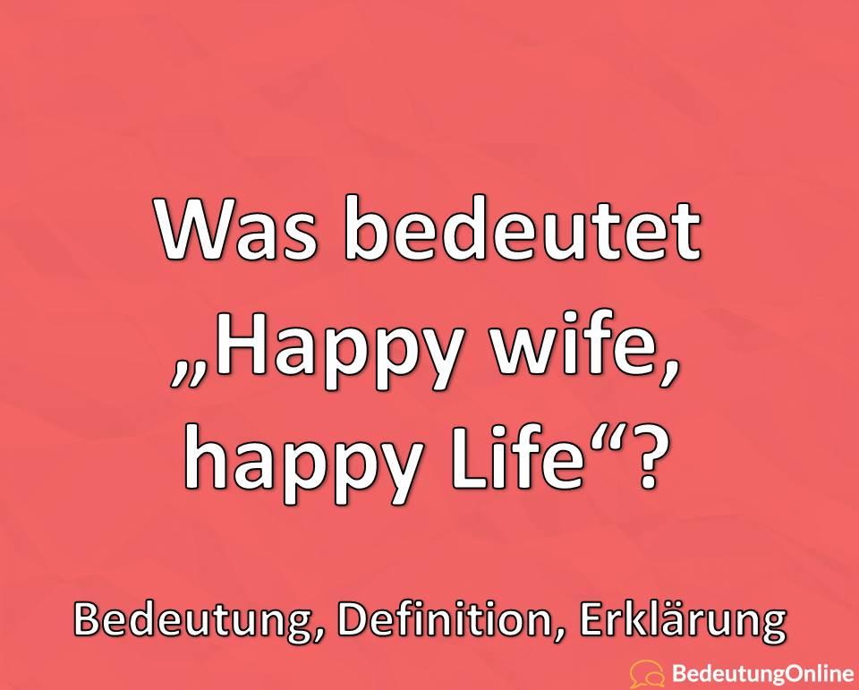 "Was bedeutet ""happy wife, happy life""? Bedeutung, Definition, Erklärung"